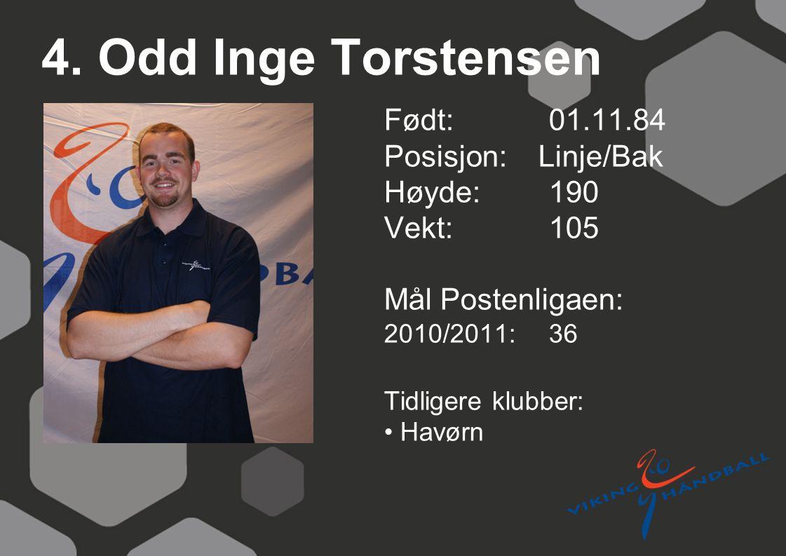 4. Odd Inge Torstensen Født: 01.11.84 Posisjon: Linje/Bak Høyde: 190