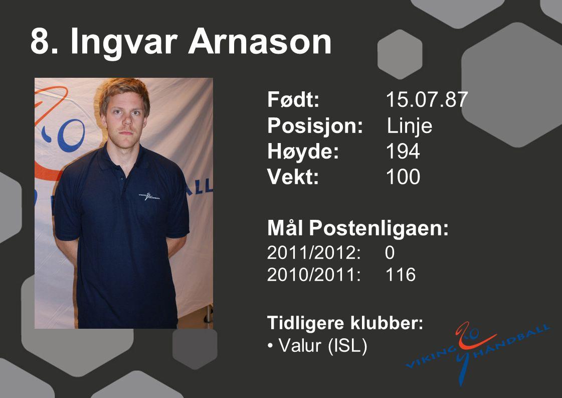 8. Ingvar Arnason Født: 15.07.87 Posisjon: Linje Høyde: 194 Vekt: 100
