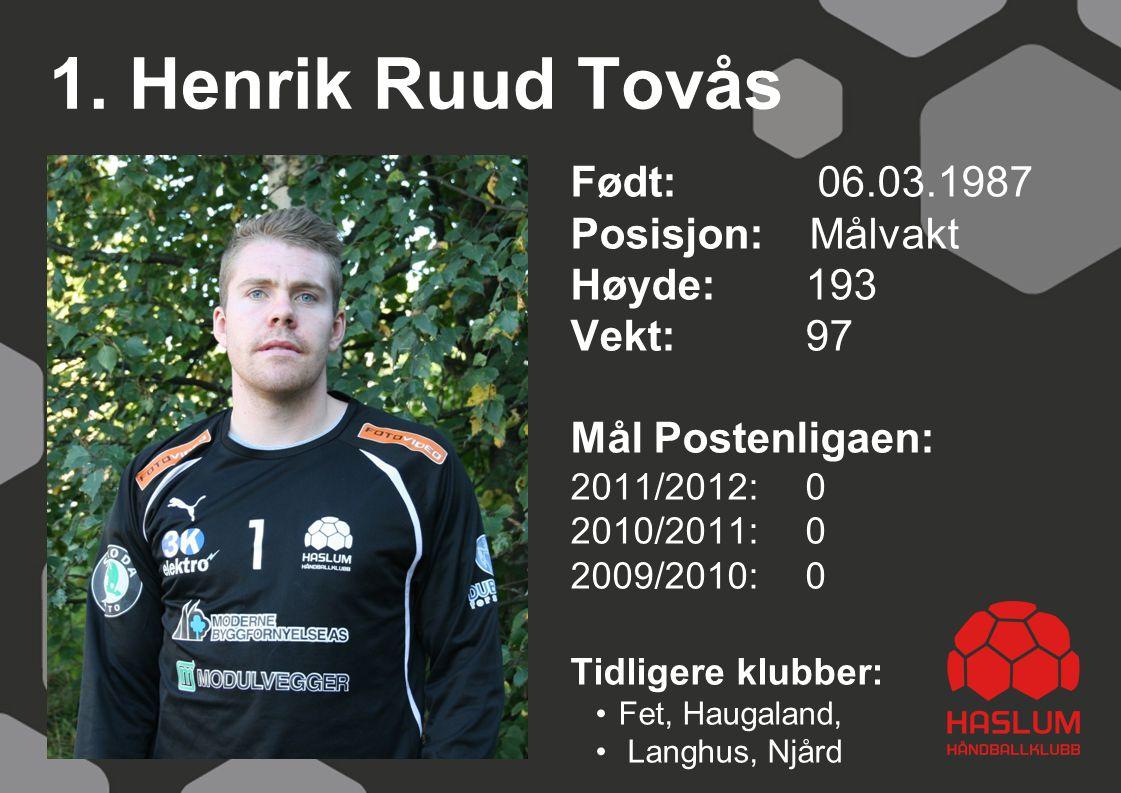 1. Henrik Ruud Tovås Født: 06.03.1987 Posisjon: Målvakt Høyde: 193
