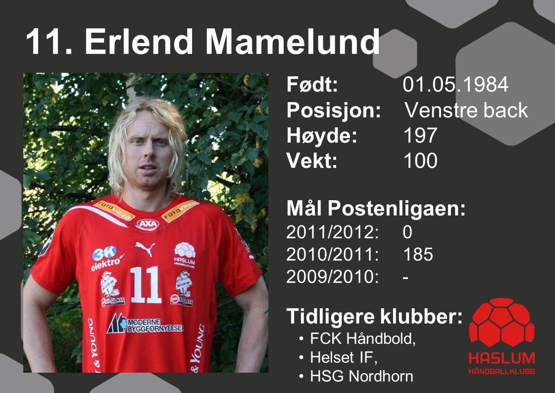 11. Erlend Mamelund Født: 01.05.1984 Posisjon: Venstre back Høyde: 197