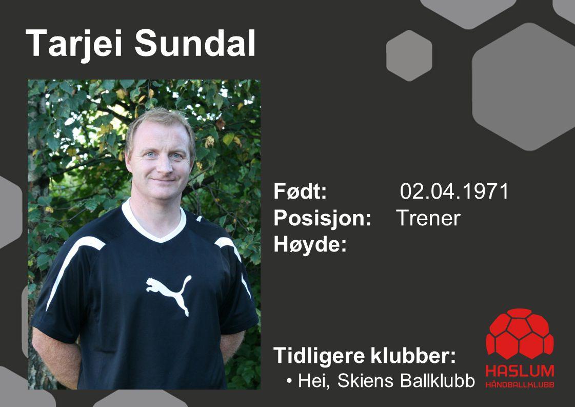 Tarjei Sundal Født: 02.04.1971 Posisjon: Trener Høyde: