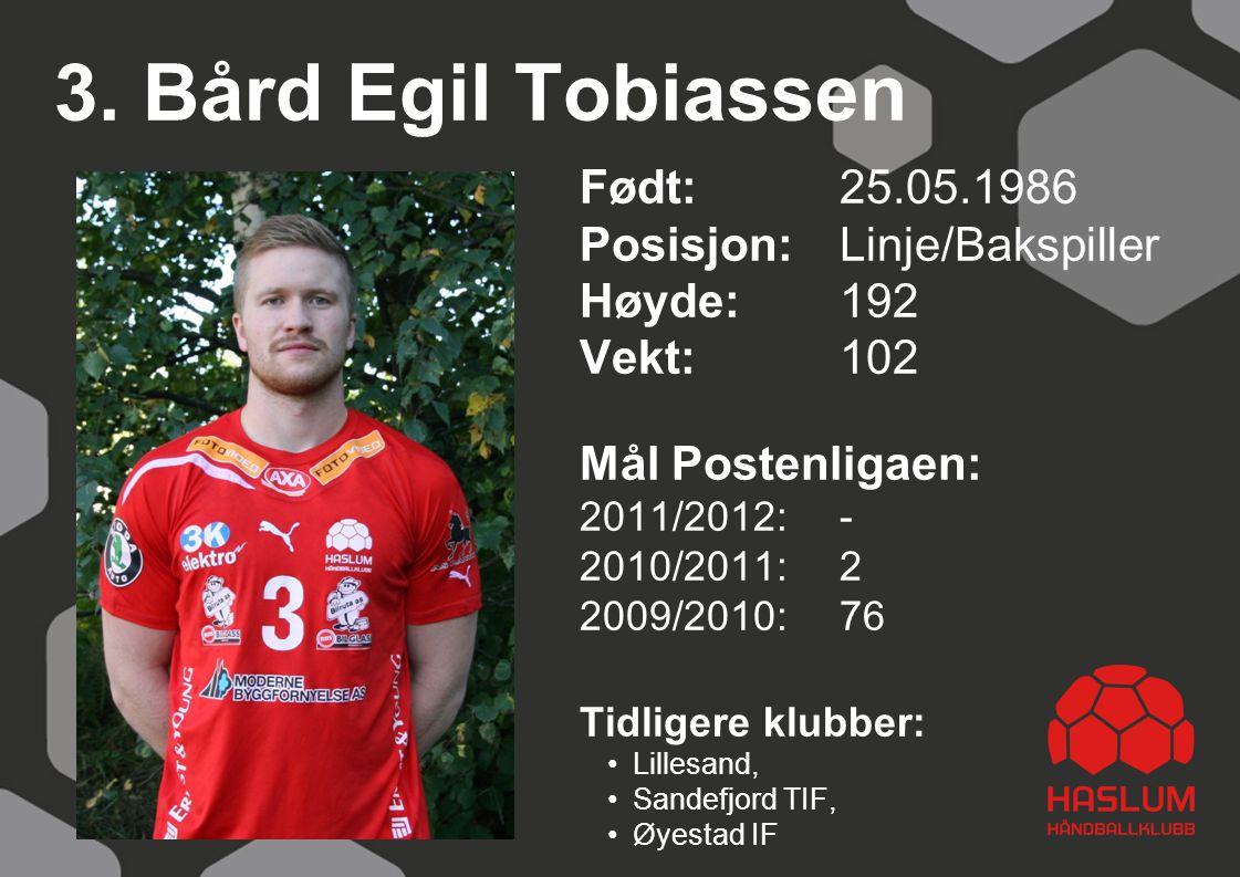 3. Bård Egil Tobiassen Født: 25.05.1986 Posisjon: Linje/Bakspiller