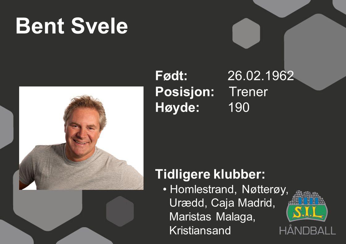 Bent Svele Født: 26.02.1962 Posisjon: Trener Høyde: 190
