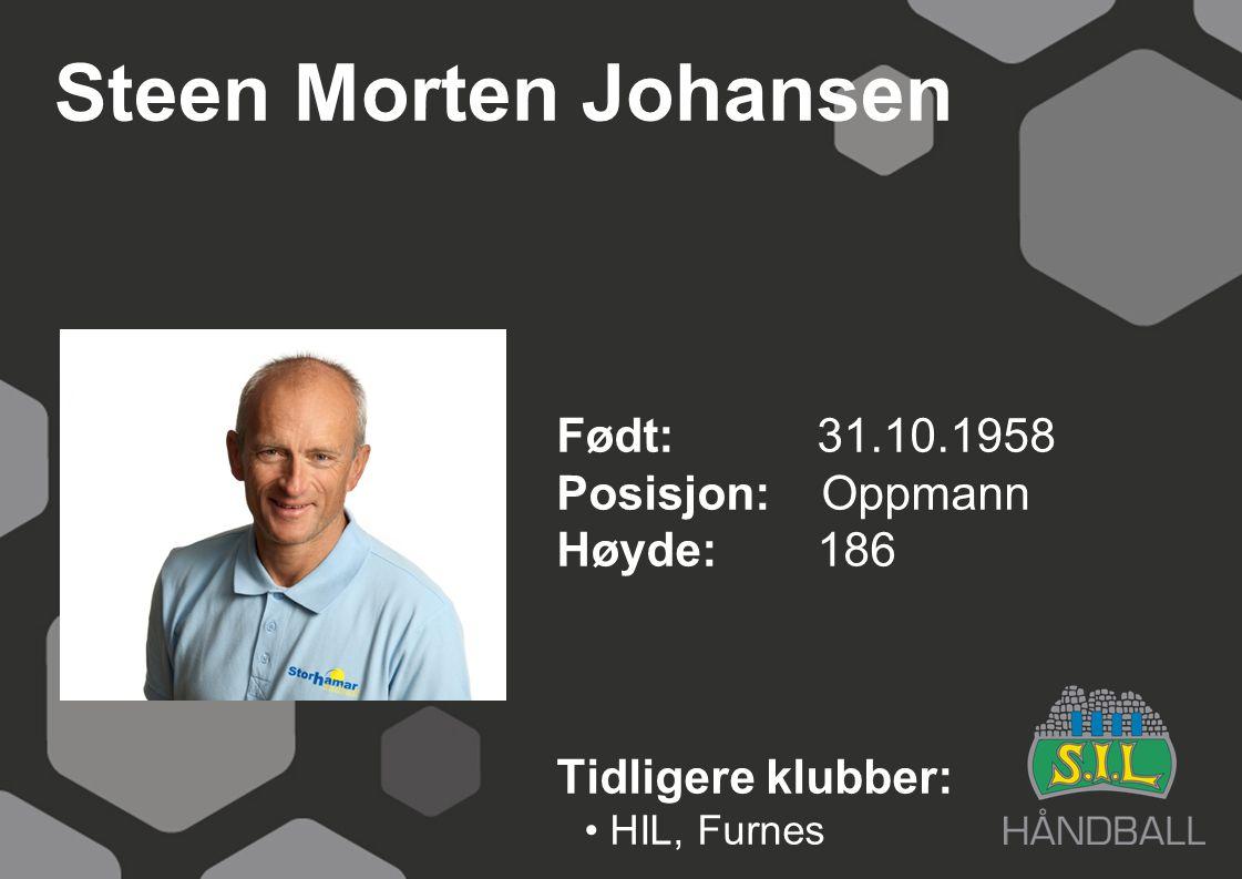 Steen Morten Johansen Født: 31.10.1958 Posisjon: Oppmann Høyde: 186
