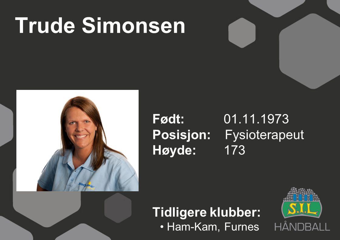 Trude Simonsen Født: 01.11.1973 Posisjon: Fysioterapeut Høyde: 173