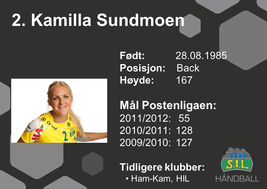 2. Kamilla Sundmoen Mål Postenligaen: Født: 28.08.1985 Posisjon: Back