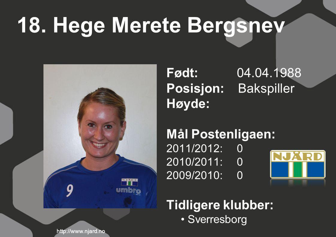 18. Hege Merete Bergsnev Født: 04.04.1988 Posisjon: Bakspiller Høyde: