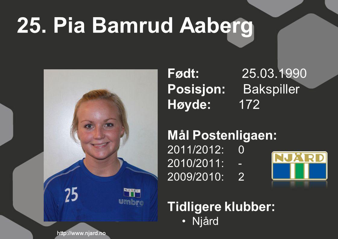 25. Pia Bamrud Aaberg Født: 25.03.1990 Posisjon: Bakspiller Høyde: 172