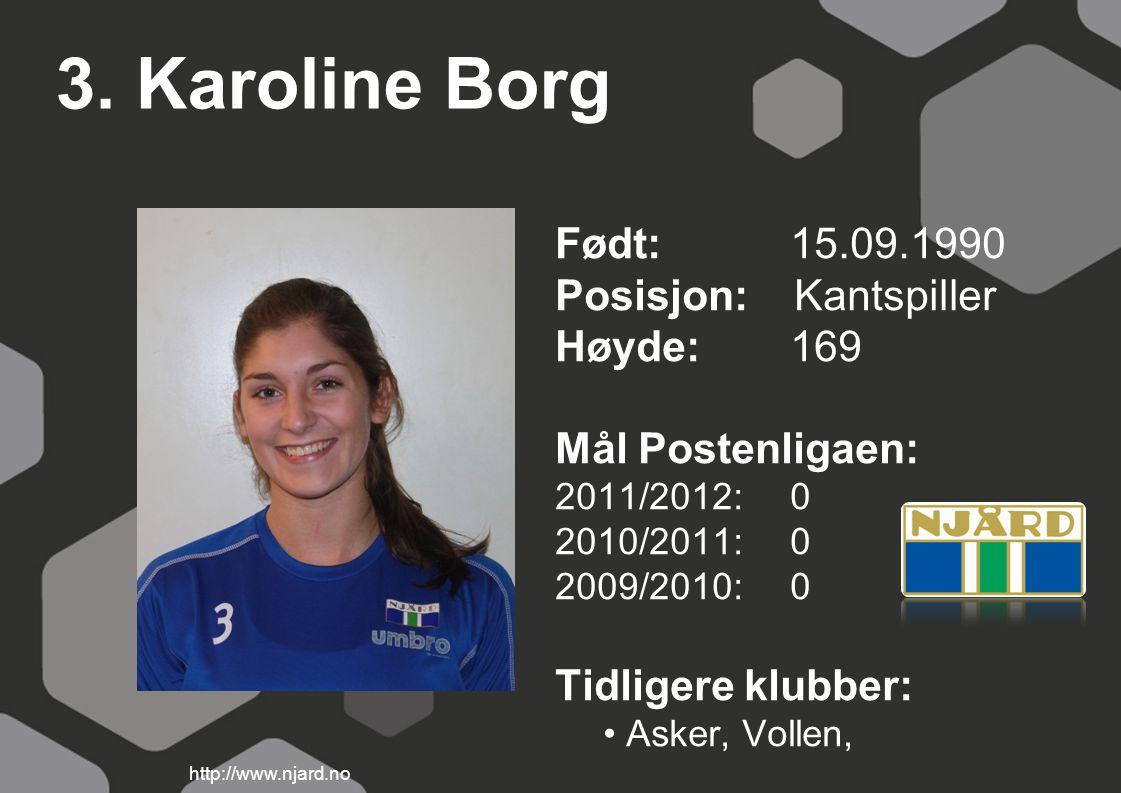 3. Karoline Borg Født: 15.09.1990 Posisjon: Kantspiller Høyde: 169