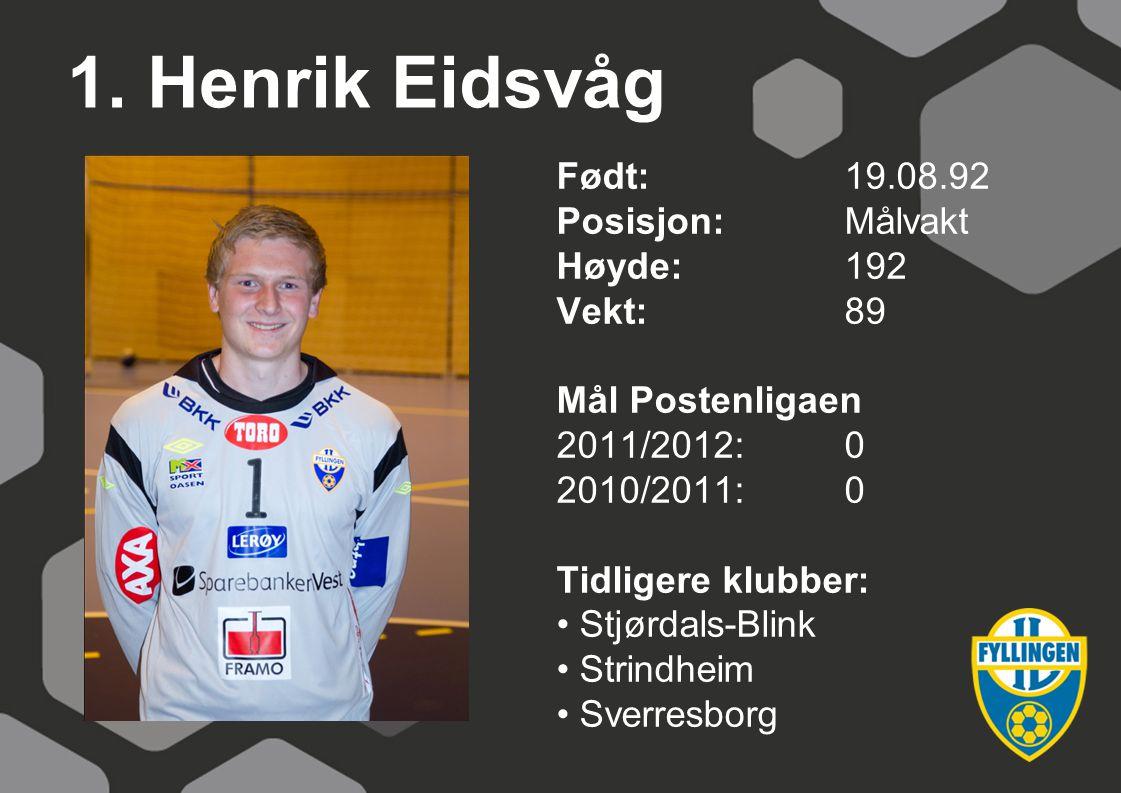 1. Henrik Eidsvåg Født: 19.08.92 Posisjon: Målvakt Høyde: 192 Vekt: 89