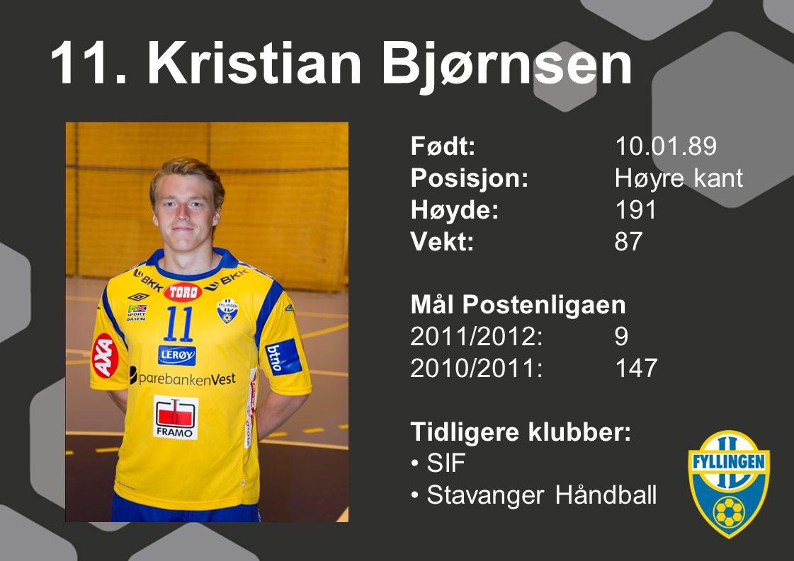 11. Kristian Bjørnsen Født: 10.01.89 Posisjon: Høyre kant Høyde: 191