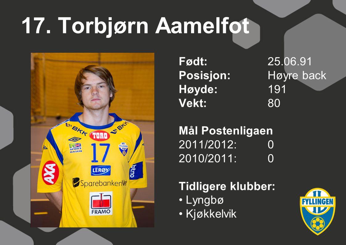 17. Torbjørn Aamelfot Født: 25.06.91 Posisjon: Høyre back Høyde: 191