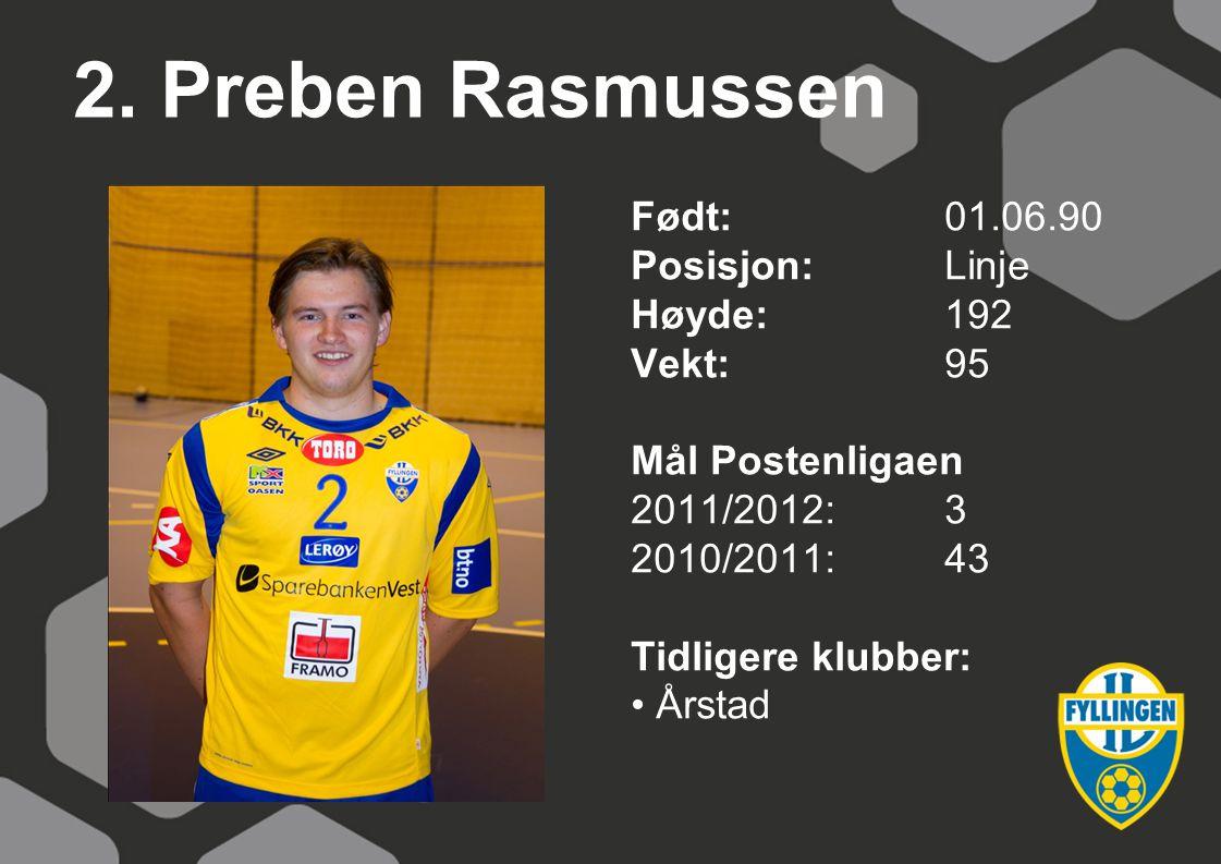 2. Preben Rasmussen Født: 01.06.90 Posisjon: Linje Høyde: 192 Vekt: 95