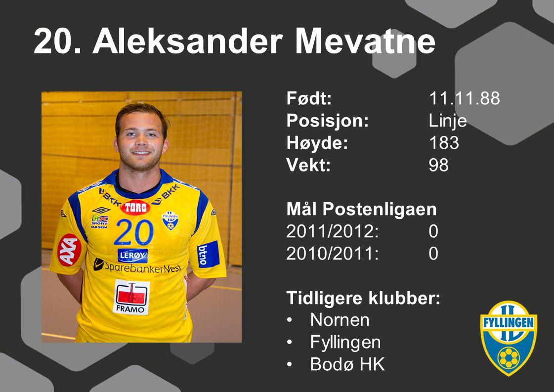 20. Aleksander Mevatne Født: 11.11.88 Posisjon: Linje Høyde: 183