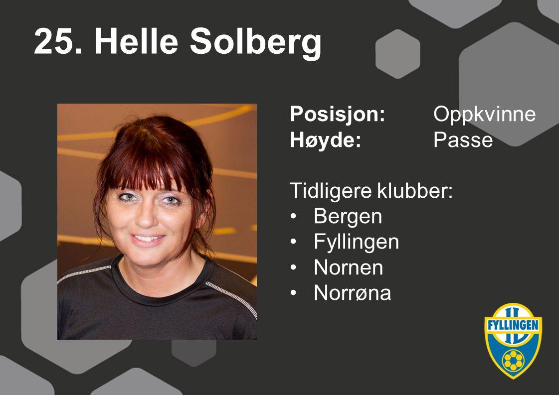 25. Helle Solberg Posisjon: Oppkvinne Høyde: Passe Tidligere klubber: