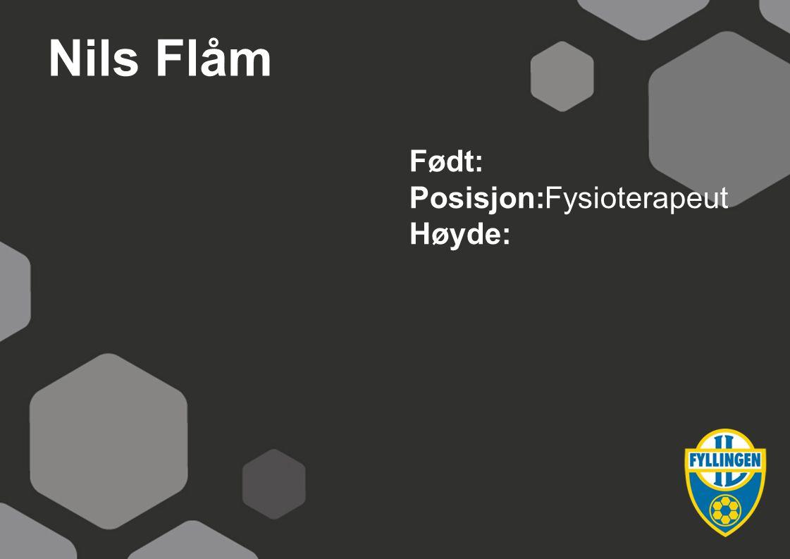 Nils Flåm Født: Posisjon: Fysioterapeut Høyde: