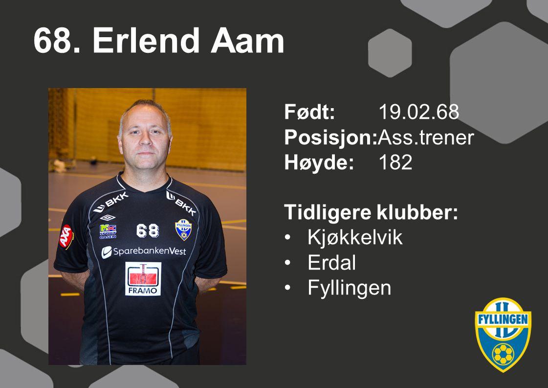 68. Erlend Aam Født: 19.02.68 Posisjon: Ass.trener Høyde: 182