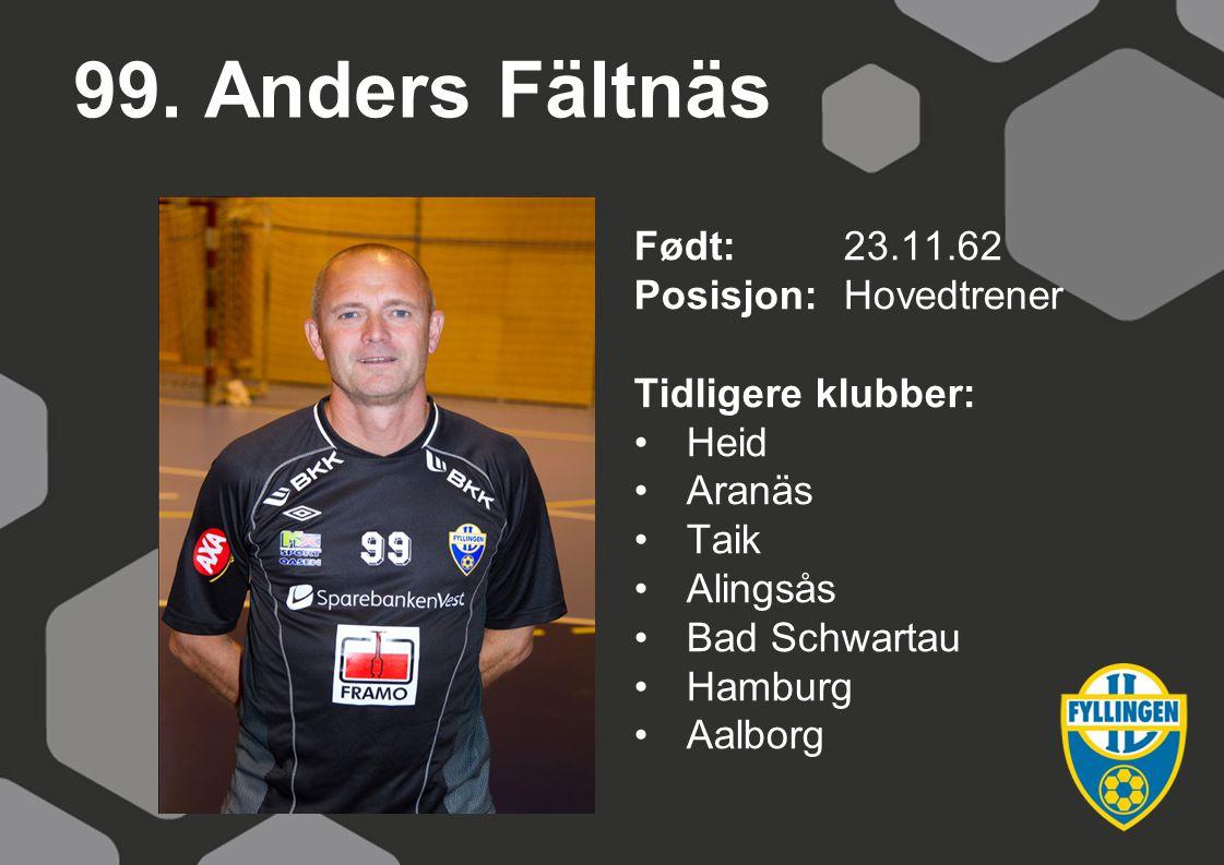 99. Anders Fältnäs Født: 23.11.62 Posisjon: Hovedtrener