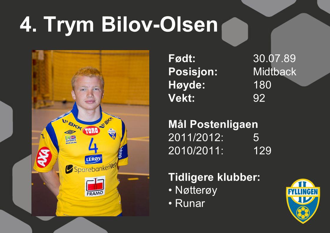 4. Trym Bilov-Olsen Født: 30.07.89 Posisjon: Midtback Høyde: 180