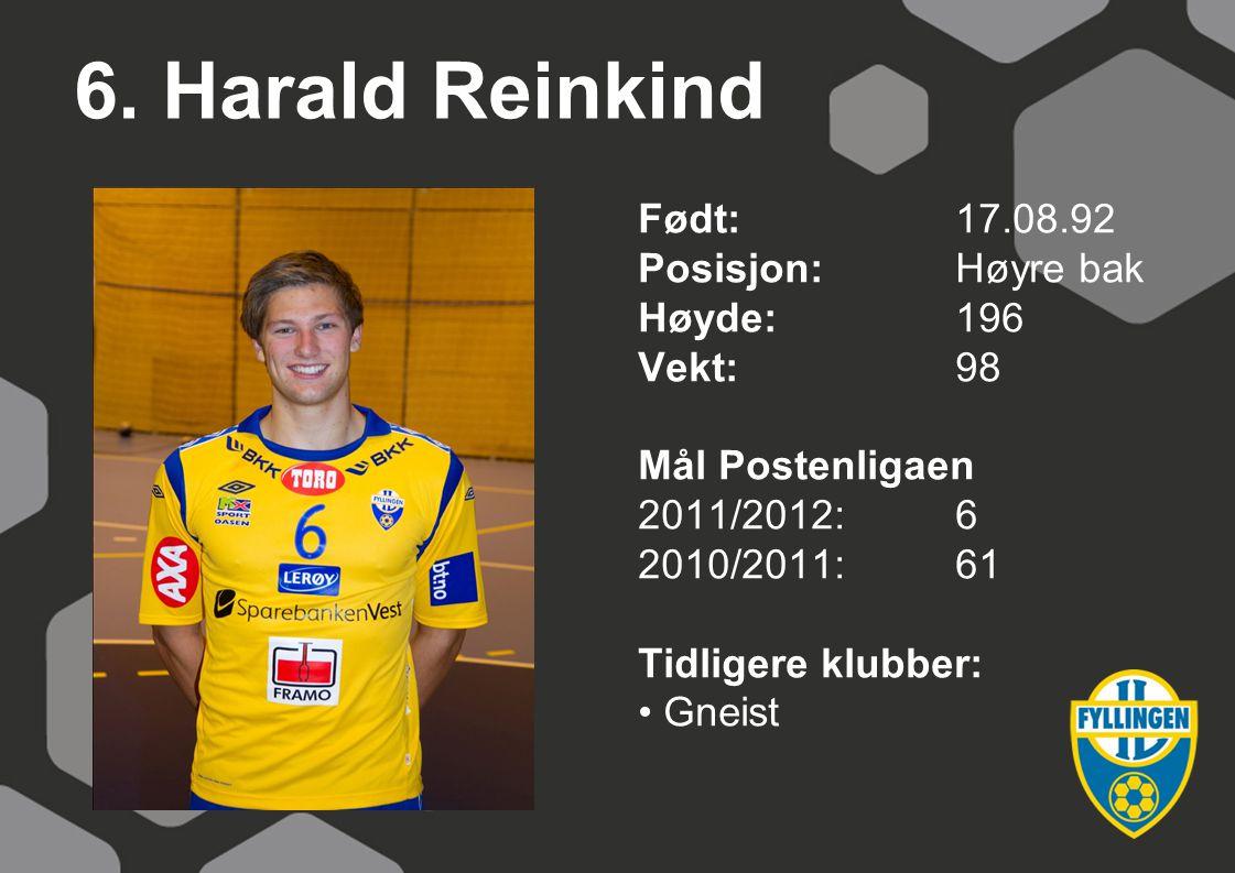 6. Harald Reinkind Født: 17.08.92 Posisjon: Høyre bak Høyde: 196