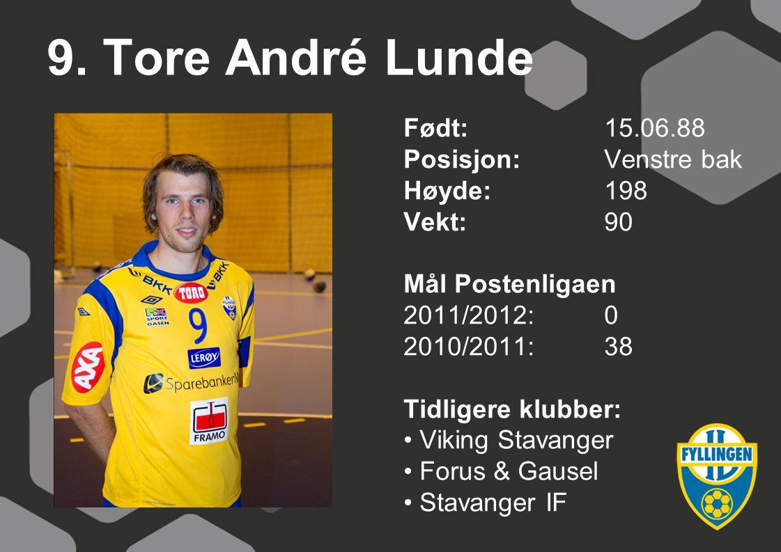 9. Tore André Lunde Født: 15.06.88 Posisjon: Venstre bak Høyde: 198