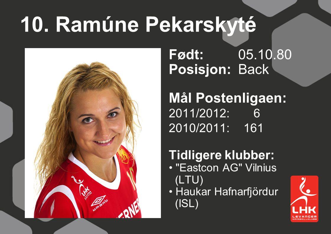 10. Ramúne Pekarskyté Født: 05.10.80 Posisjon: Back Mål Postenligaen: