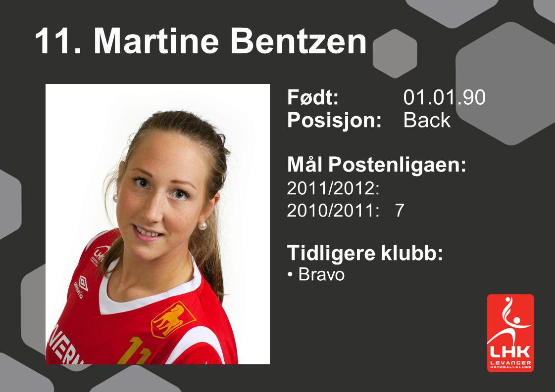 11. Martine Bentzen Født: 01.01.90 Posisjon: Back Mål Postenligaen: