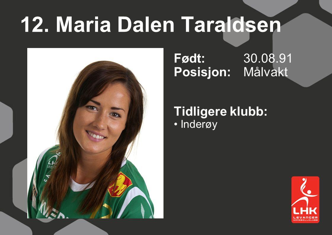 12. Maria Dalen Taraldsen Født: 30.08.91 Posisjon: Målvakt