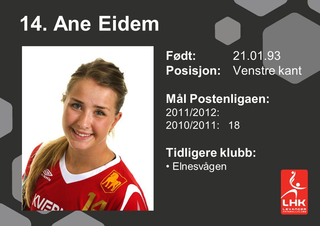 14. Ane Eidem Født: 21.01.93 Posisjon: Venstre kant Mål Postenligaen: