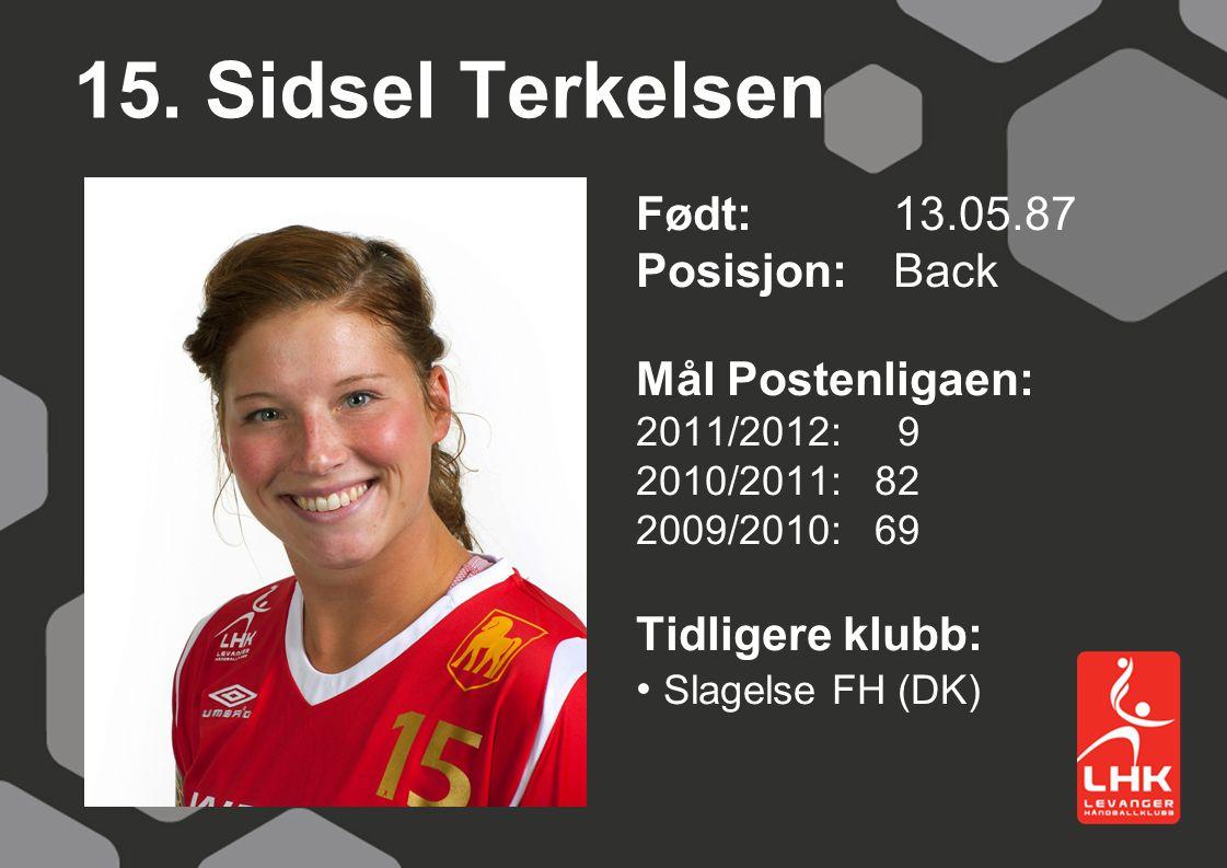 15. Sidsel Terkelsen Født: 13.05.87 Posisjon: Back Mål Postenligaen: