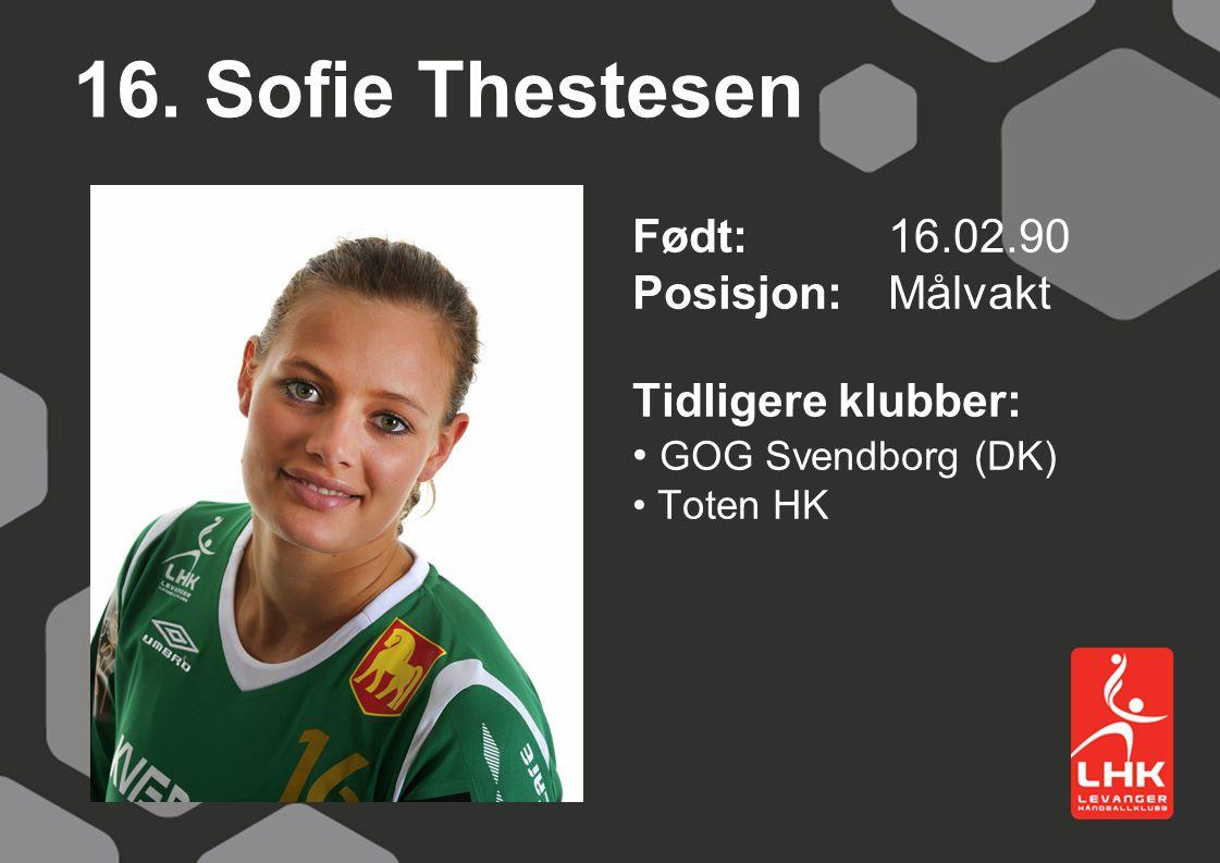 16. Sofie Thestesen Født: 16.02.90 Posisjon: Målvakt