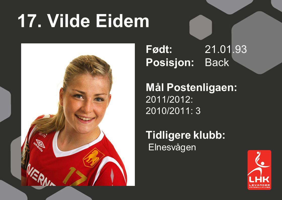 17. Vilde Eidem Født: 21.01.93 Posisjon: Back Mål Postenligaen:
