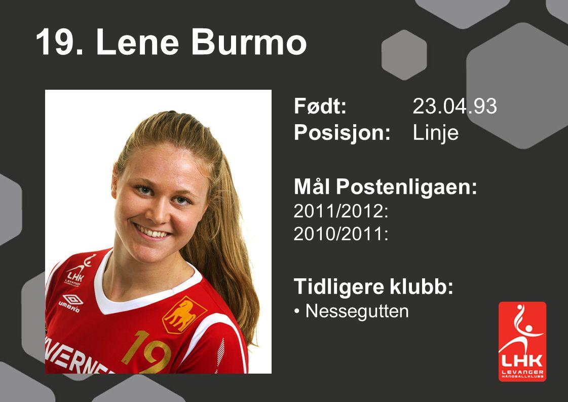 19. Lene Burmo Født: 23.04.93 Posisjon: Linje Mål Postenligaen: