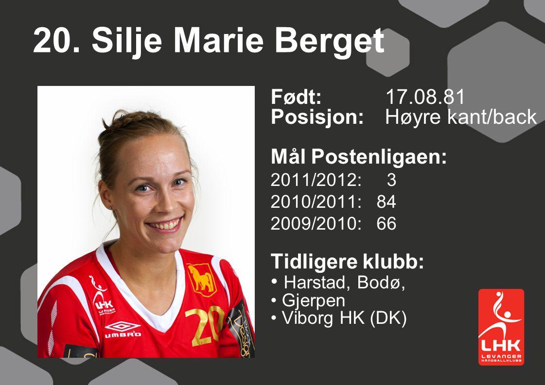 20. Silje Marie Berget Født: 17.08.81 Posisjon: Høyre kant/back
