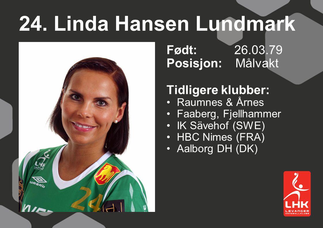 24. Linda Hansen Lundmark Født: 26.03.79 Posisjon: Målvakt