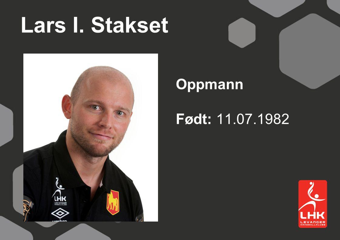 Lars I. Stakset Oppmann Født: 11.07.1982