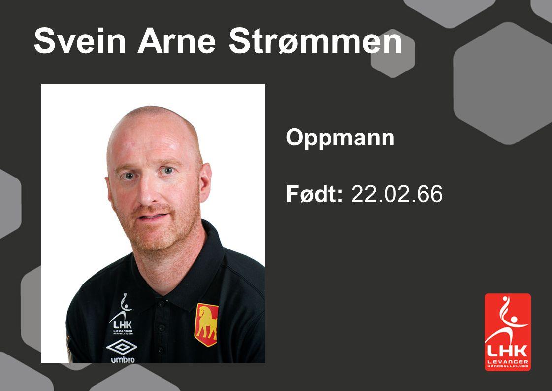 Svein Arne Strømmen Oppmann Født: 22.02.66