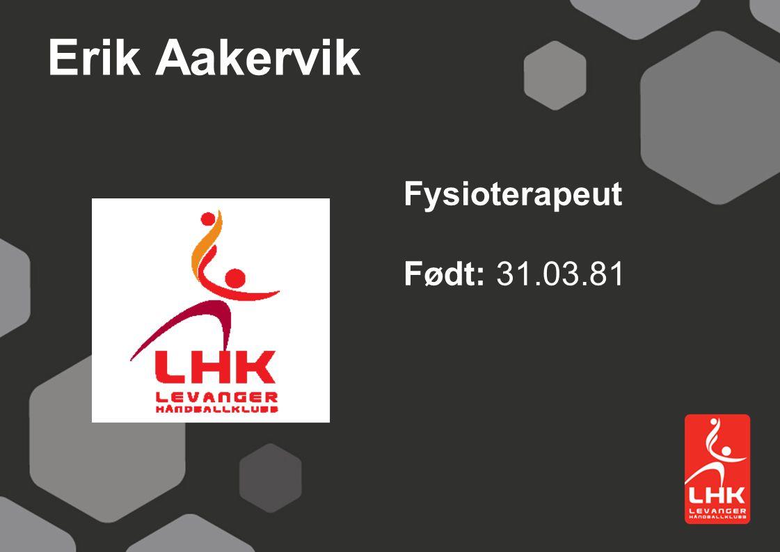 Erik Aakervik Fysioterapeut Født: 31.03.81