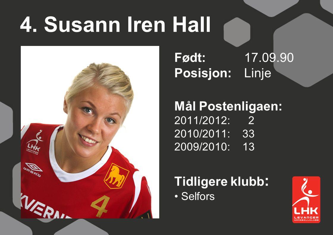 4. Susann Iren Hall Født: 17.09.90 Posisjon: Linje Mål Postenligaen: