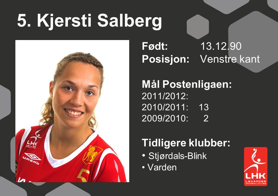 5. Kjersti Salberg Født: 13.12.90 Posisjon: Venstre kant