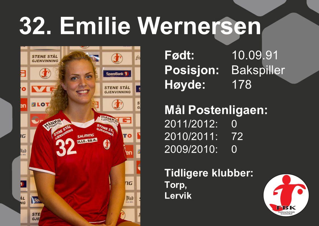32. Emilie Wernersen Født: 10.09.91 Posisjon: Bakspiller Høyde: 178