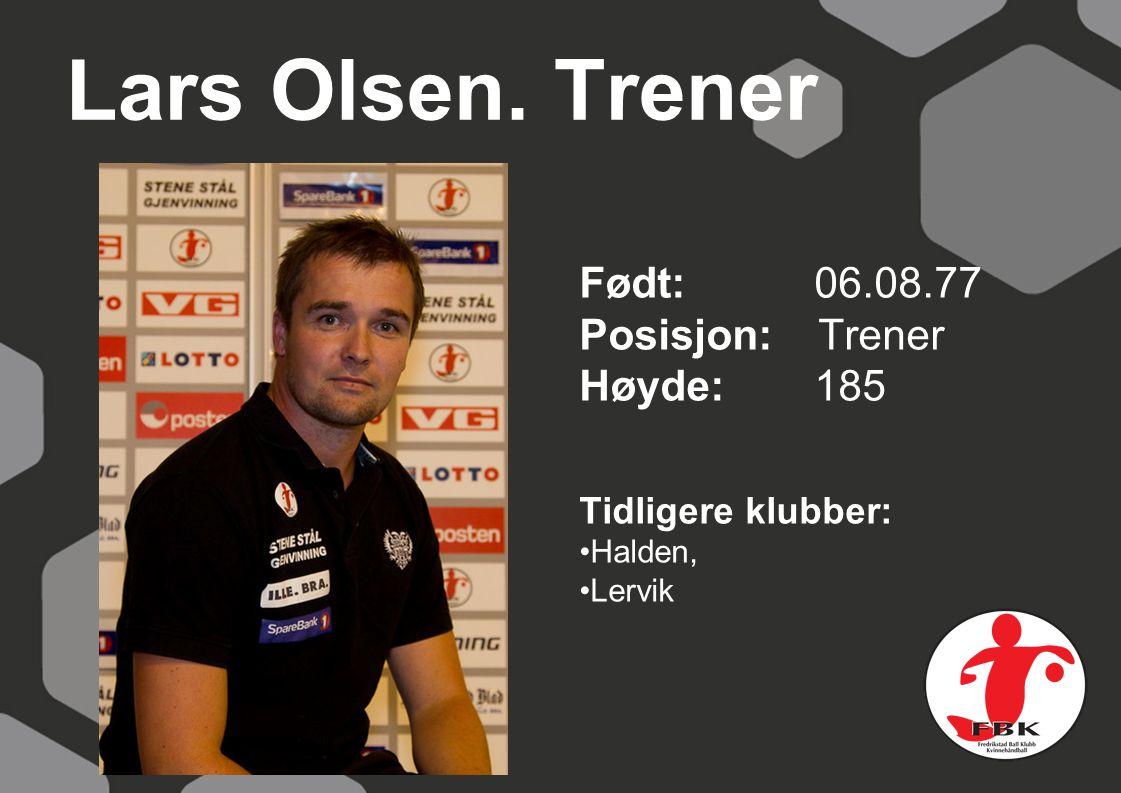Lars Olsen. Trener Født: 06.08.77 Posisjon: Trener Høyde: 185