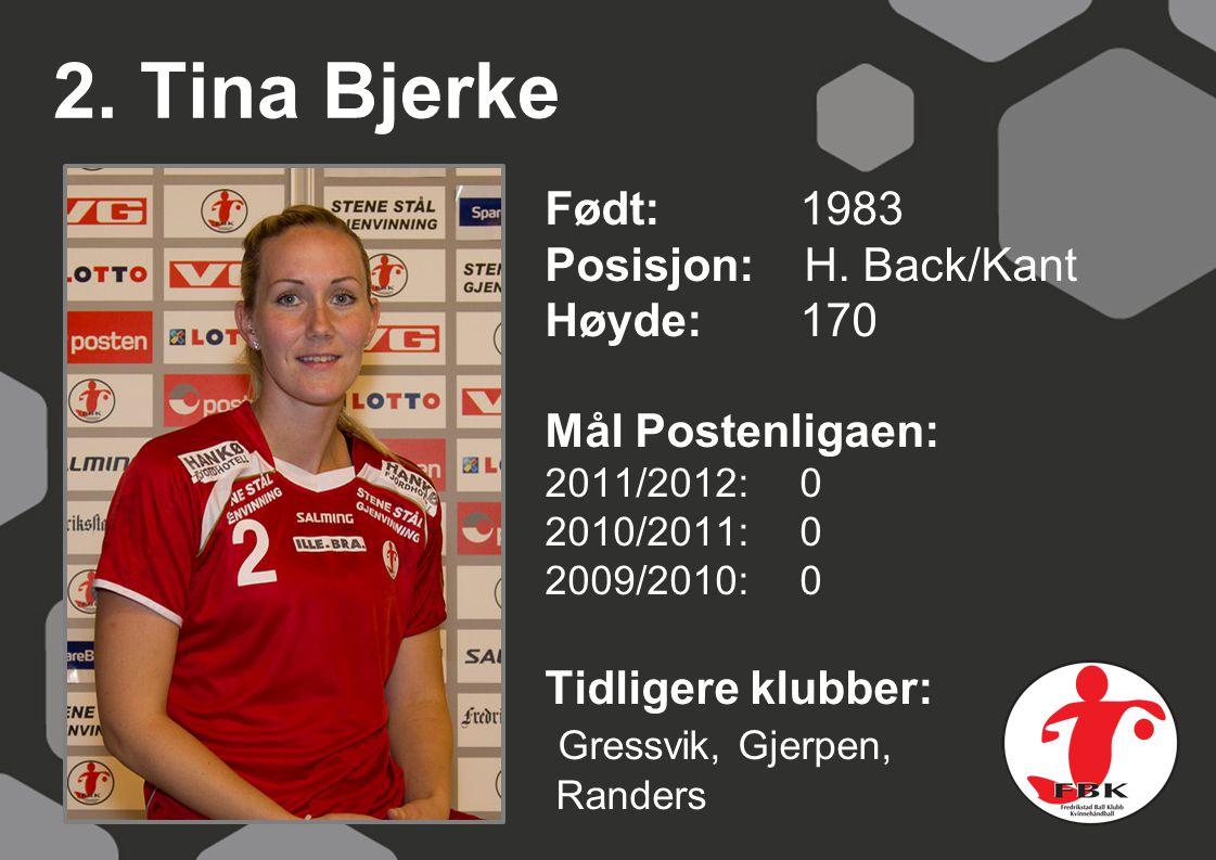 2. Tina Bjerke Født: 1983 Posisjon: H. Back/Kant Høyde: 170