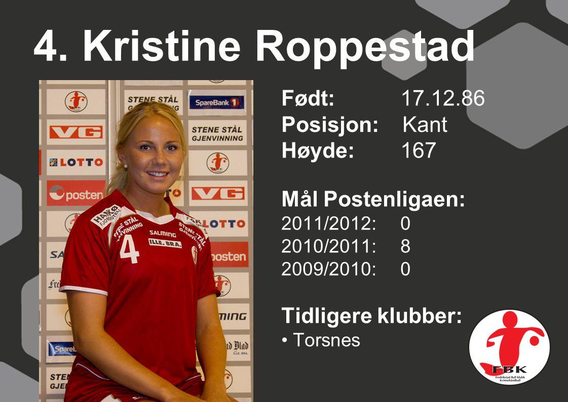 4. Kristine Roppestad Født: 17.12.86 Posisjon: Kant Høyde: 167