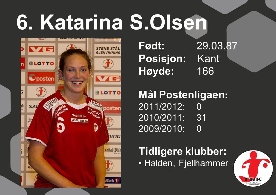 6. Katarina S.Olsen Født: 29.03.87 Posisjon: Kant Høyde: 166