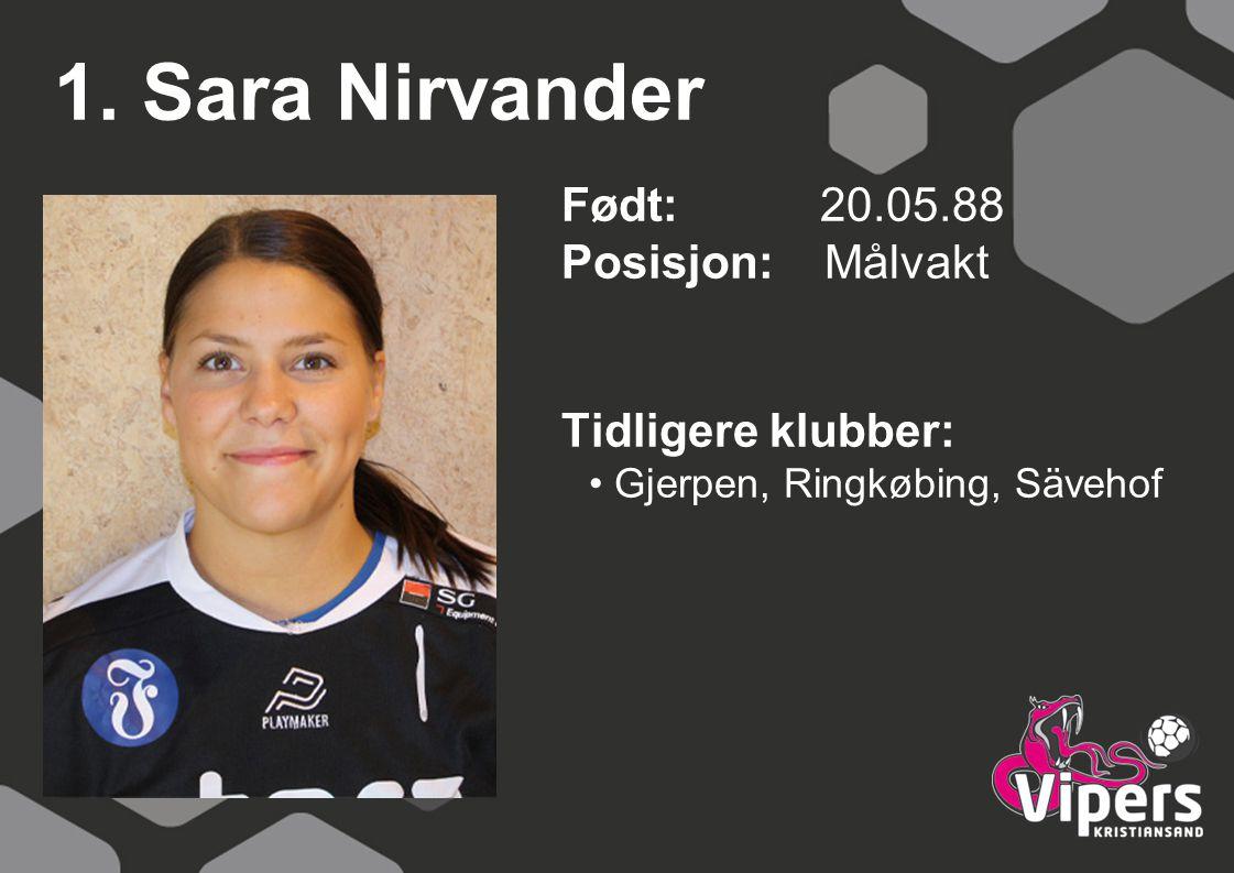 1. Sara Nirvander Født: 20.05.88 Posisjon: Målvakt Tidligere klubber: