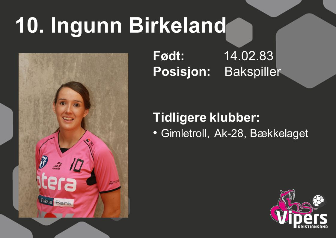 10. Ingunn Birkeland Født: 14.02.83 Posisjon: Bakspiller