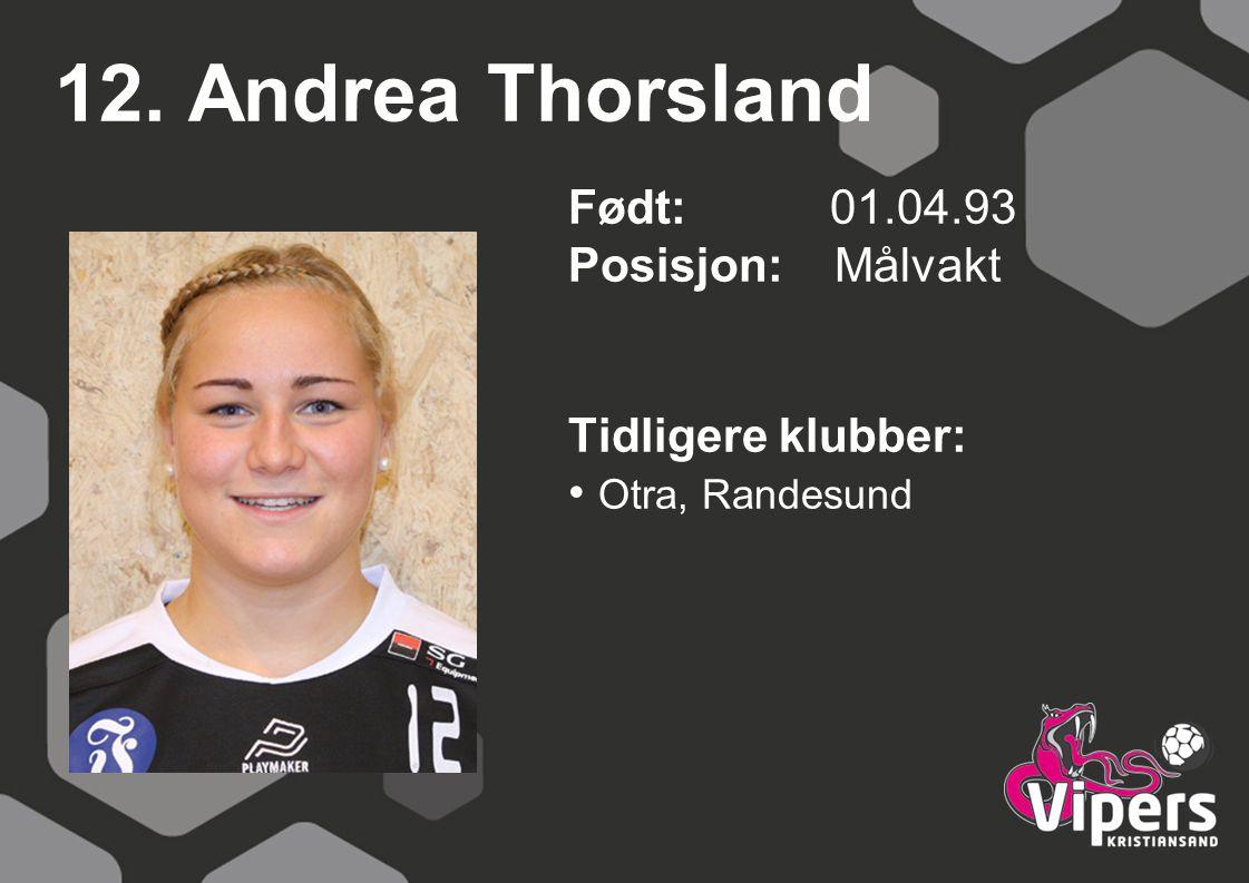 12. Andrea Thorsland Født: 01.04.93 Posisjon: Målvakt