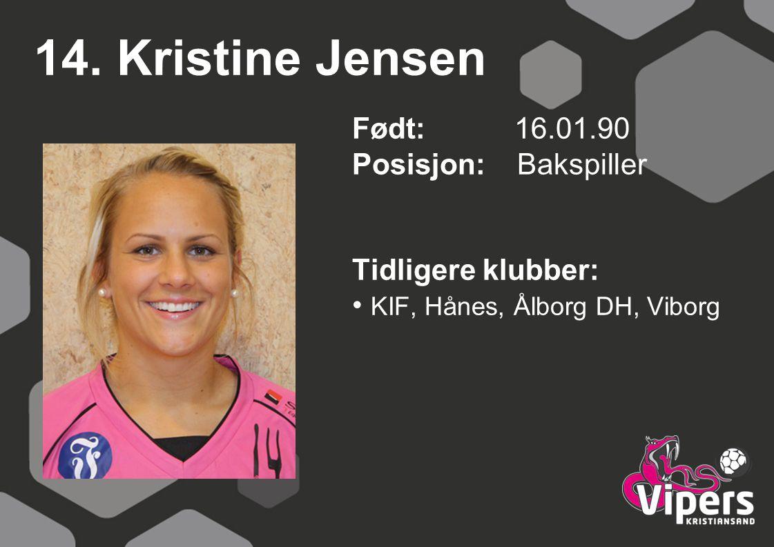 14. Kristine Jensen Født: 16.01.90 Posisjon: Bakspiller