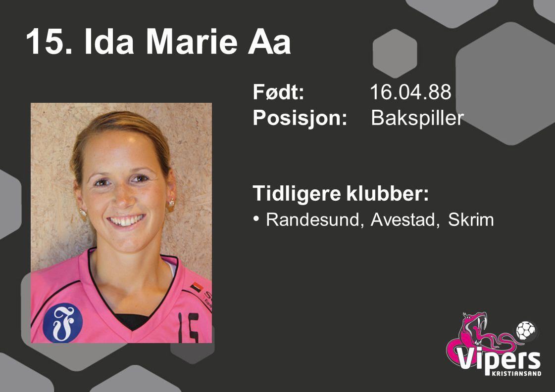 15. Ida Marie Aa Født: 16.04.88 Posisjon: Bakspiller